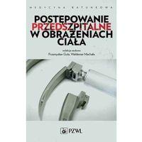 Książki medyczne, Postępowanie przedszpitalne w obrażeniach ciała NOWOŚĆ (opr. miękka)