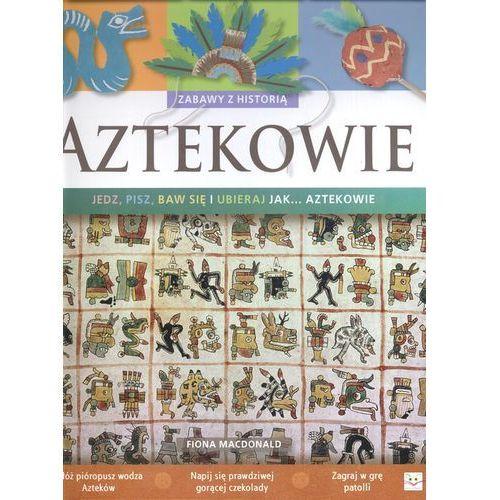 Książki dla dzieci, Aztekowie Zabawy z historią (opr. twarda)