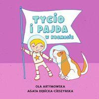 Książki dla dzieci, Tycio i Pajda w kosmosie - Artymowska Ola, AGATA DĘBICKA-CIESZYŃSKA (opr. miękka)
