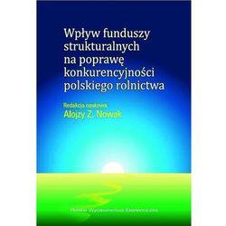 Wpływ funduszy strukturalnych na poprawę konkurencyjności polskiego rolnictwa (opr. kartonowa)