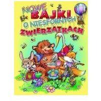 Książki dla dzieci, Nowe bajki o niesfornych zwierzątkach (opr. twarda)