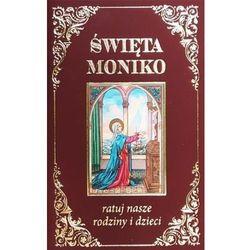Święta Moniko ratuj nasze rodziny i dzieci (opr. broszurowa)