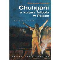 Socjologia, CHULIGANI A KULTURA FUTBOLU W POLSCE (oprawa kartonowa) (Książka) (opr. miękka)