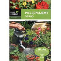Książki o florze i faunie, Pielęgnujemy ogród (opr. twarda)