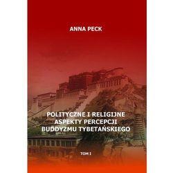 Polityczne i religijne aspekty percepcji buddyzmu tybetańskiego, tom I - Anna Peck (PDF)