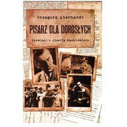 Pisarz dla dorosłych. Opowieść o Józefie Mackiewiczu + zakładka do książki GRATIS (opr. twarda)