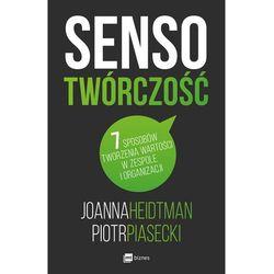 SENSOTWÓRCZOŚĆ 7 SPOSOBÓW TWORZENIA WARTOŚCI W ZESPOLE I ORGANIZACJI - Joanna Heidtman (opr. miękka)