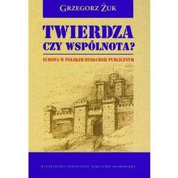 Twierdza czy Wspólnota? Europa w Polskim Dyskursie Publicznym (opr. miękka)