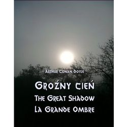 Doyle Arthur Conan: Groźny cień. The Great Shadow. La Grande Ombre e-book, okładka ebook