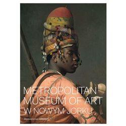 Metropolitan museum of art w nowym jorku - kathryn calley-galitz (opr. twarda)