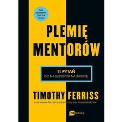 Plemię Mentorów 11 Pytań Do Najlepszych Na Świecie - Timothy Ferriss (opr. miękka)