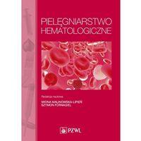 E-booki, Pielęgniarstwo hematologiczne - Iwona Malinowska-Lipień, Szymon Fornagiel