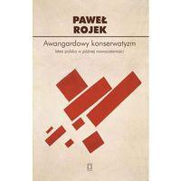 Politologia, Awangardowy konserwatyzm Idea polska w późnej nowoczesności (opr. miękka)