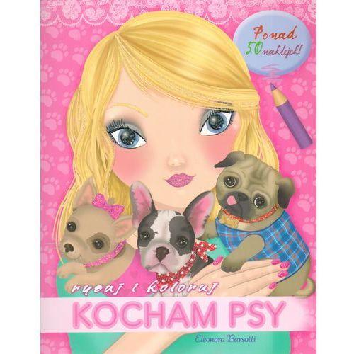 Książki dla dzieci, Kocham psy Rysuj i koloruj - Eleonora Barsotti (opr. broszurowa)