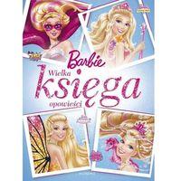 Książki dla dzieci, Barbie. Wielka Księga Opowieści (opr. twarda)