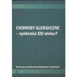 Choroby alergiczne - epidemia XXI wieku? (opr. miękka)