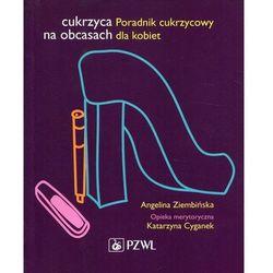 Cukrzyca na obcasach Poradnik cukrzycowy dla kobiet. Darmowy odbiór w niemal 100 księgarniach! (opr. miękka)