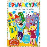 Książki dla dzieci, Edukacyjki. Ucz się i baw bez końca (opr. broszurowa)