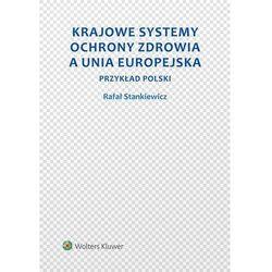 Krajowe systemy ochrony zdrowia a Unia Europejska. Przykład Polski - Rafał Stankiewicz