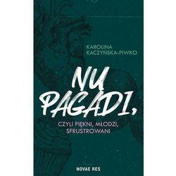 Nu pagadi, czyli młodzi, piękni, sfrustrowani - Karolina Kaczyńska-Piwko - ebook