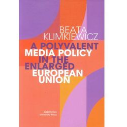 A Polyvalent Media Policy in the Enlarged European Union (opr. miękka)