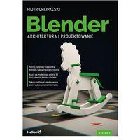 Informatyka, Blender. Architektura i projektowanie. Wydanie II - Piotr Chlipalski (opr. miękka)