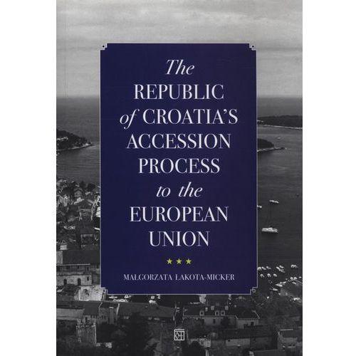 Politologia, The Republic of Croatias Accession Process to the European Union (opr. miękka)