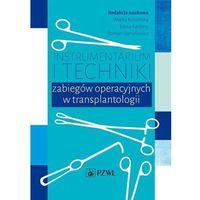 Książki medyczne, Instrumentarium i techniki zabiegów operacyjnych w transplantologii (opr. miękka)