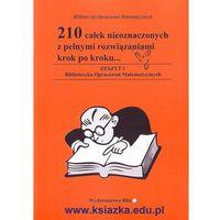 Matematyka, 210 całek nieoznaczonych z pełnymi rozwiązaniami krok po kroku... (opr. miękka)