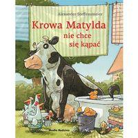 Książki dla dzieci, Krowa Matylda nie chce się kąpać [Steffensmeier Alexander] (opr. twarda)