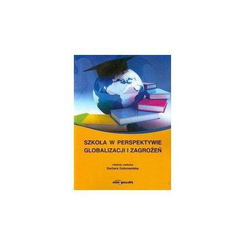 Pedagogika, Szkoła w perspektywie globalizacji i zagrożeń (opr. miękka)