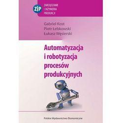 Automatyzacja i robotyzacja procesów produkcyjnych - Gabriel Kost - ebook