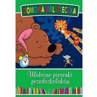 Książki dla dzieci, Domowa biblioteczka. Ulubione piosenki przedszkolaków - Praca Zbiorowa (opr. twarda)