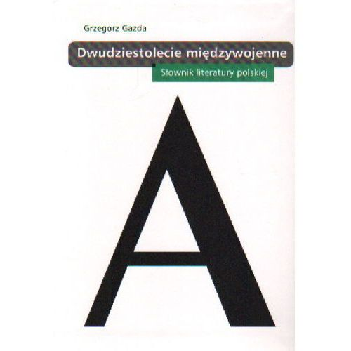 Literaturoznawstwo, DWUDZIESTOLECIE MIĘDZYWOJENNE SŁOWNIK LITERATURY POLSKIEJ (opr. miękka)