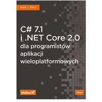 Informatyka, C# 7.1 i.NET Core 2.0 dla programistów aplikacji wieloplatformowych - Mark J. Price (opr. miękka)