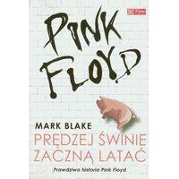 Biografie i wspomnienia, PINK FLOYD - PRĘDZEJ ŚWINIE ZACZNĄ LATAĆ (opr. miękka)