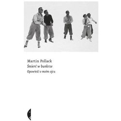 Śmierć w bunkrze. Opowieść o moim ojcu - Martin Pollack (opr. miękka)