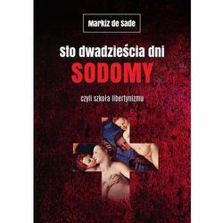 Sto dwadzieścia dni Sodomy czyli szkoła libertynizmu - Markiz de Sade