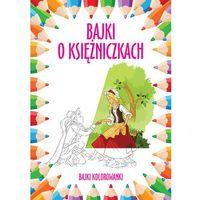 Książki dla dzieci, Bajki o księżniczkach Bajki kolorowanki. Darmowy odbiór w niemal 100 księgarniach! (opr. miękka)