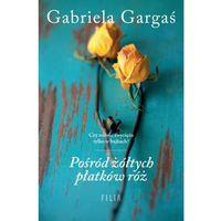 E-booki, Pośród żółtych płatków róż - Gabriela Gargaś (EPUB)