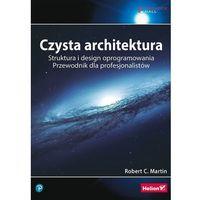 Informatyka, Czysta architektura. Struktura i design oprogramowania. Przewodnik dla profesjonalistów - Robert C. Martin (opr. miękka)