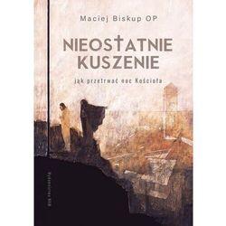 Nieostatnie kuszenie.. Jak przetrwać noc Kościoła - Biskup Maciej - książka (opr. miękka)