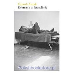 Eichmann w Jerozolimie Rzecz o banalności zła