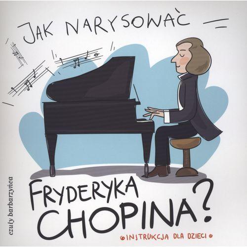 Książki dla dzieci, Jak narysować Fryderyka Chopina - Pietruszka i Murzyn (opr. miękka)