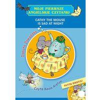 Książki dla dzieci, Cathy The Mouse Is Sad At Night. Moje pierwsze angielskie czytanki - DANUTA ZAWADZKA (opr. miękka)