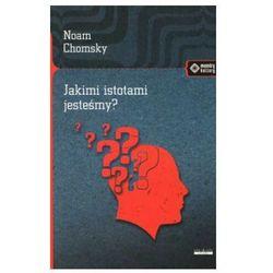 Jakimi istotami jesteśmy - Noam Chomsky OD 24,99zł DARMOWA DOSTAWA KIOSK RUCHU (opr. miękka)
