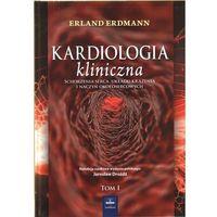 Książki medyczne, Kardiologia kliniczna. Schorzenia serca, układu krążenia i naczyń okołosercowych. T 1 (opr. twarda)