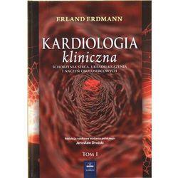 Kardiologia kliniczna. Schorzenia serca, układu krążenia i naczyń okołosercowych. T 1 (opr. twarda)