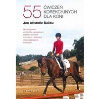 Hobby i poradniki, 55 ćwiczeń korekcyjnych dla koni. - ballou jec aristotle (opr. broszurowa)