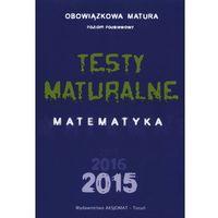 Matematyka, Testy Maturalne. Matematyka 2015 ZP w.2014 (opr. broszurowa)